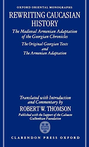 9780198263739: Rewriting Caucasian History: The Medieval Armenian Adaptation of the Georgian Chronicles: The Original Georgian Texts and the Armenian Adaptation (Oxford Oriental Monographs)