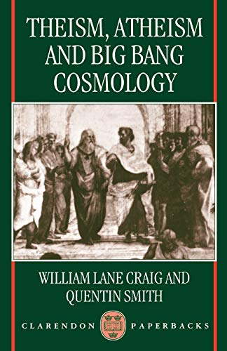 9780198263838: Theism, Atheism, and Big Bang Cosmology (Clarendon Paperbacks)