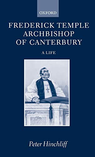 Frederick Temple, Archbishop of Canterbury: A Life: Hinchliff, Peter