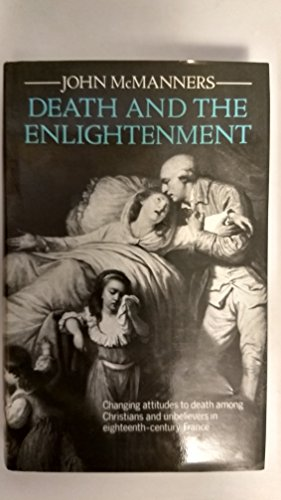 9780198264408: Death and the Enlightenment: Changing Attitudes to Death Among Christians and Unbelievers in Eighteenth-century France