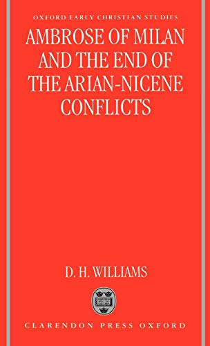 Ambrose of Milan and the End of the Arian-Nicene Conflicts (Oxford Early Christian Studies): Daniel...