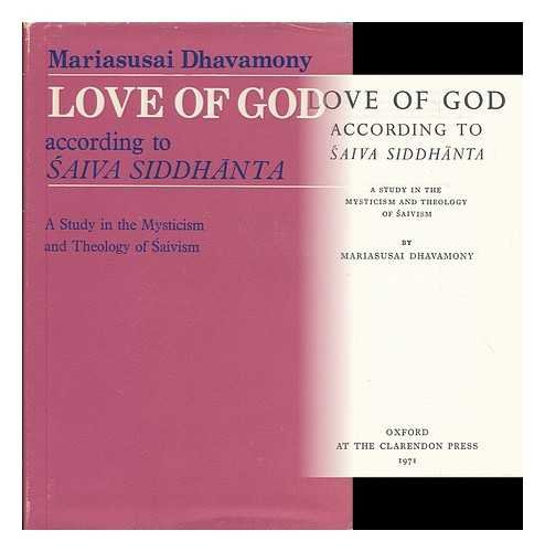 Love of God According to Saiva Siddhanta: A Study in the Mysticism and Theology of Saivism: ...