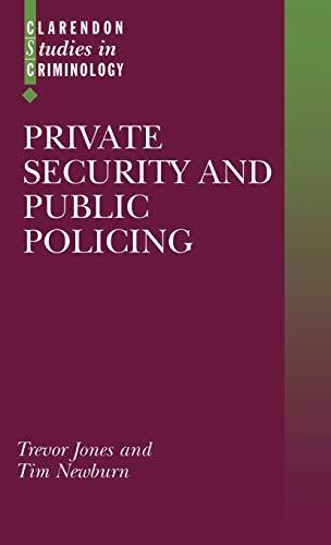 Private Security and Public Policing (Clarendon Studies: Trevor Jones; Tim