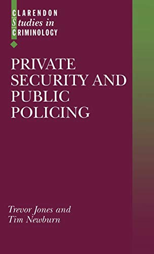 Private Security and Public Policing (Clarendon Studies in Criminology): Trevor Jones
