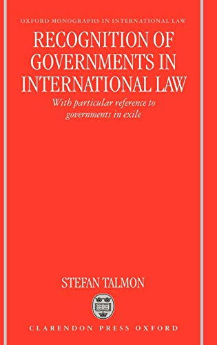 9780198265733: Recognition of Governments in International Law: With Particular Reference to Governments in Exile (Oxford Monographs in International Law)
