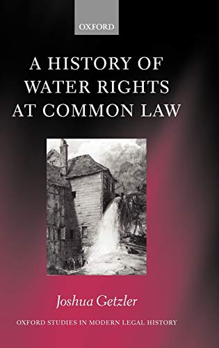 9780198265818: A History of Water Rights at Common Law (Oxford Studies in Modern Legal History)