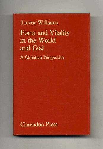 Form And Vitality In The World And God, a Christian Perspective: Williams, Trevor