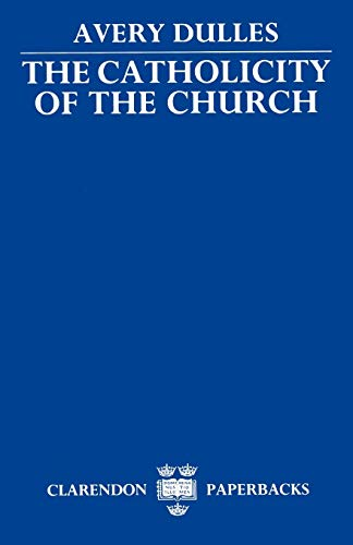 The Catholicity of the Church. By Avery Dulles. FIRST PAPERBACK EDITION. OXFORD : 1985.: DULLES, ...