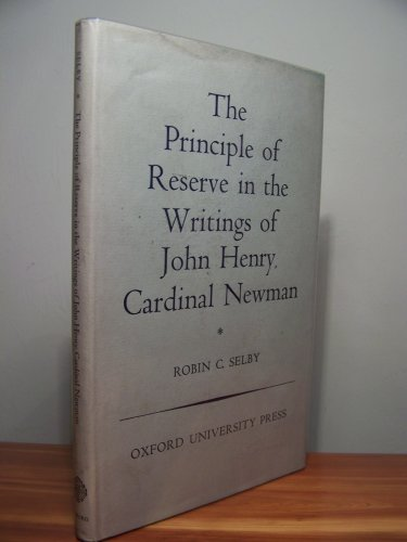 9780198267119: The Principle of Reserve in the Writings of John Henry, Cardinal Newman (Oxford Theological Monographs)