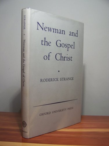 Newman and the Gospel of Christ (Oxford Theological Monographs): STRANGE, Roderick
