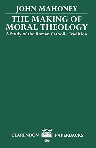 9780198267300: The Making of Moral Theology: A Study of the Roman Catholic Tradition (Study of the Roman Catholic Tradition (the Martin D'Arcy Mem)