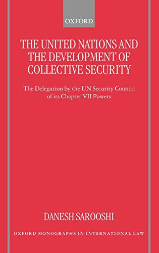 9780198268635: The United Nations and the Development of Collective Security: The Delegation by the UN Security Council of Its Chapter VII Powers (Oxford Monographs in International Law)