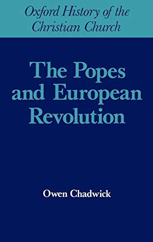 The Popes and European Revolution (Oxford History of the Christian Church): Chadwick, Owen