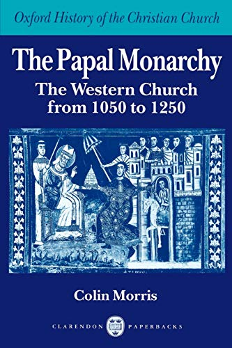 9780198269250: The Papal Monarchy: The Western Church from 1050 to 1250