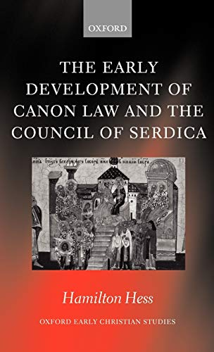 The Early Development of Canon Law and the Council of Serdica (Oxford Early Christian Studies): ...