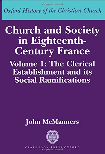 9780198270034: Church and Society in Eighteenth-Century France: Volume 1: The Clerical Establishment and its Social Ramification (Oxford History of the Christian Church)