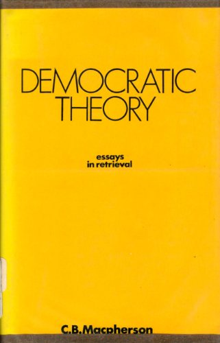 Democratic theory: Essays in retrieval.: MacPherson, C.B.