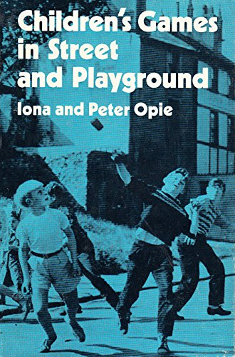 9780198272106: Children's Games in Street and Playground: Chasing, Catching, Seeking, Hunting, Racing, Dueling, Exerting, Daring, Guessing, Acting, and Pretending.