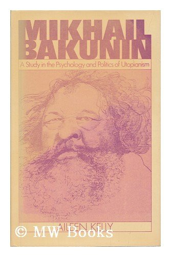 9780198272441: Mikhail Bakunin: A Study in the Psychology and Politics of Utopianism