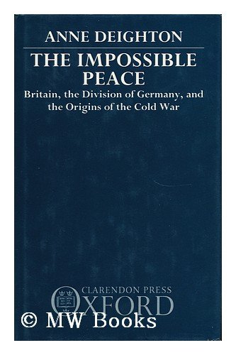 The Impossible Peace: Britain, the Division of Germany, and the Origins of the Cold War