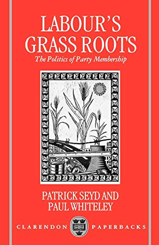 9780198273585: Labour's Grass Roots: The Politics of Party Membership