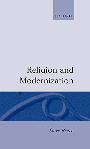 9780198273691: Religion and Modernization: Sociologists and Historians Debate the Secularization Thesis