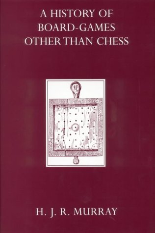 A History of Board-games Other Than Chess: Murray, Harold J.R.