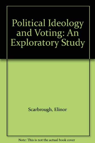 Political Ideology and Voting : An Exploratory Study: Scarbrough, Elinor