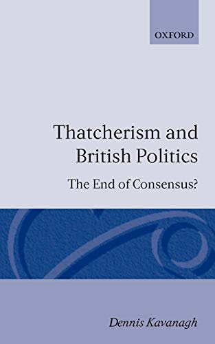 9780198275213: Thatcherism and British Politics: The End of Consensus?