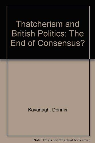 9780198275220: Thatcherism and British Politics: The End of Consensus?