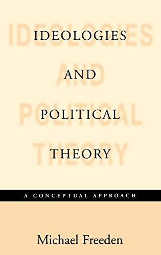 Ideologies and Political Theories: A Conceptual Approach: Michael Freeden