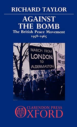 9780198275374: Against the Bomb: The British Peace Movement 1958-1965