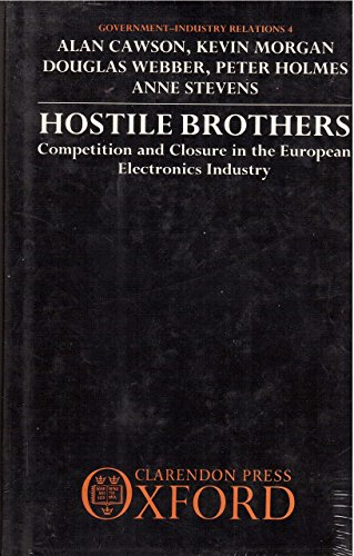 Hostile Brothers: Competition and Closure in the European Electronics Industry (Government-Indust...