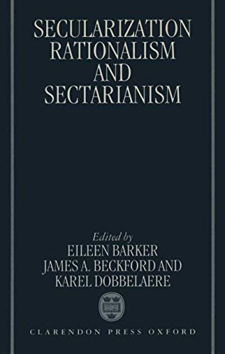Secularization, Rationalism, and Sectarianism: Essays in Honour