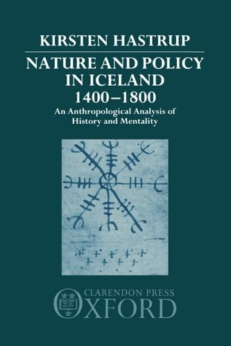 Nature and Policy in Iceland 1400-1800: An Anthropological Analysis of History and Mentality: ...