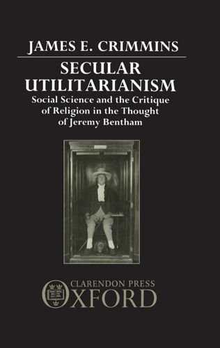 9780198277415: Secular Utilitarianism: Social Science and the Critique of Religion in the Thought of Jeremy Bentham