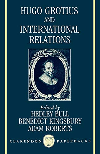 Hugo Grotius and International Relations (Paperback): Bull, Hedley; Kingsbury,