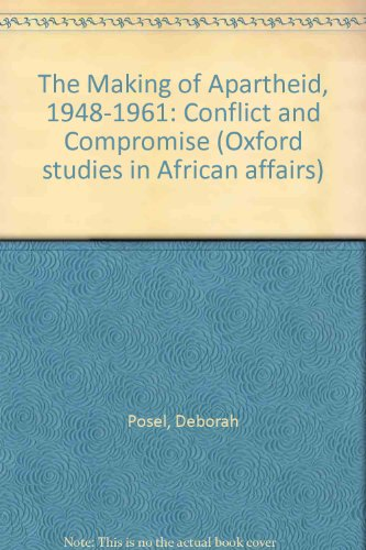 9780198277729: The Making of Apartheid, 1948-1961: Conflict and Compromise (Oxford Studies in African Affairs)