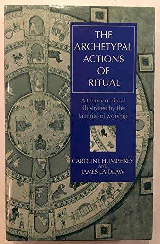 9780198277880: The Archetypal Actions of Ritual: Theory of Ritual Illustrated by the Jain Rite of Worship (Oxford Studies in Social & Cultural Anthropology)