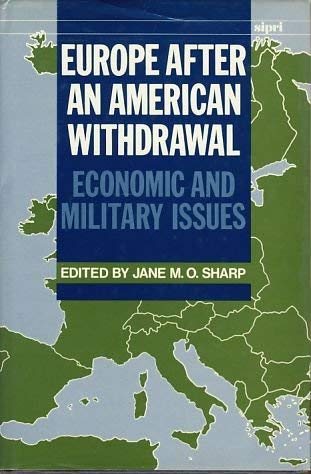 9780198278368: Europe After an American Withdrawal: Economic and Military Issues (STOCKHOLM INTERNATIONAL PEACE RESEARCH INSTITUTE//S I P R I MONOGRAPH)