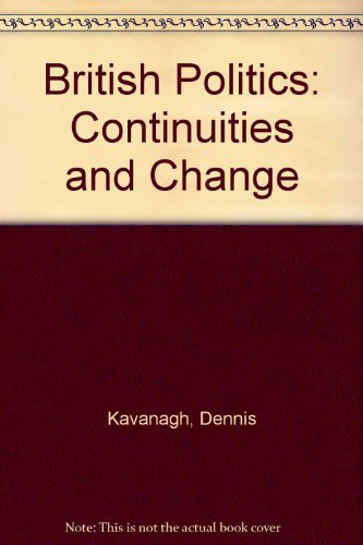 British Politics: Continuities and Change: Kavanagh, Dennis