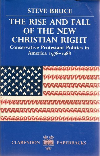 9780198278610: The Rise and Fall of the New Christian Right: Conservative Protestant Politics in America, 1978-1988 (Clarendon Paperbacks)