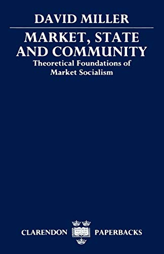 9780198278641: Market, State, and Community: Theoretical Foundations of Market Socialism (Clarendon Paperbacks)