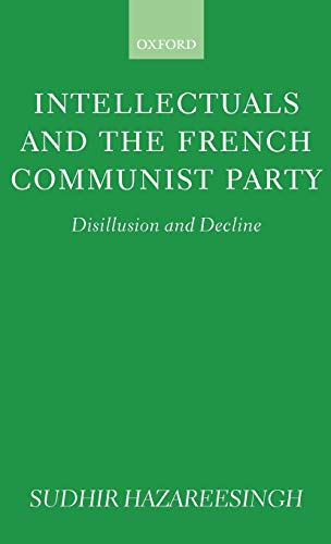 9780198278702: Intellectuals and the French Communist Party: Disillusion and Decline