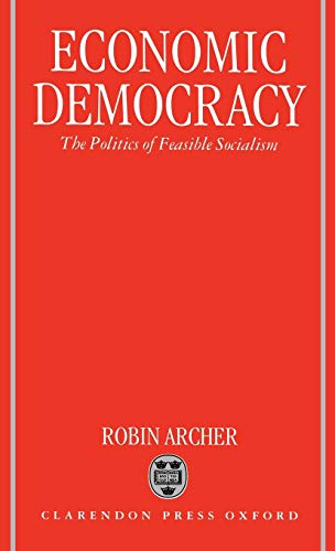 9780198278917: Economic Democracy: The Politics of Feasible Socialism
