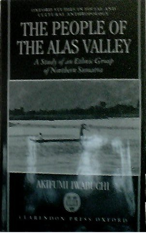 THE PEOPLE OF THE ALAS VALLEY: A STUDY OF AN ETHNIC GROUP OF NORTHERN SUMATRA: Iwabuchi, Akifumi