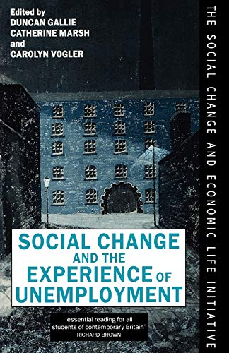 9780198279174: Social Change and the Experience of Unemployment (The Social Change and Economic Life Initiative) (Treatise on Social Justice)