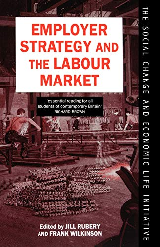 Employer Strategy and the Labour Market (Social Change and Economic Life Initiative): Rubery, Jill;...