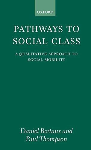 Pathways to Social Class: A Qualitative Approach: Daniel Bertaux; Paul
