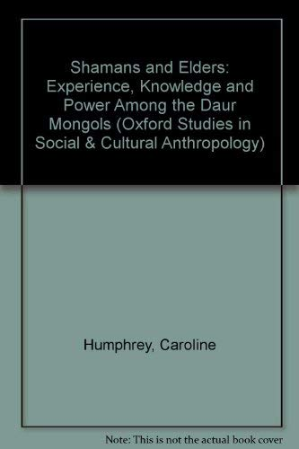 9780198279419: Shamans and Elders: Experience, Knowledge, and Power among the Daur Mongols (Oxford Studies in Social and Cultural Anthropology)